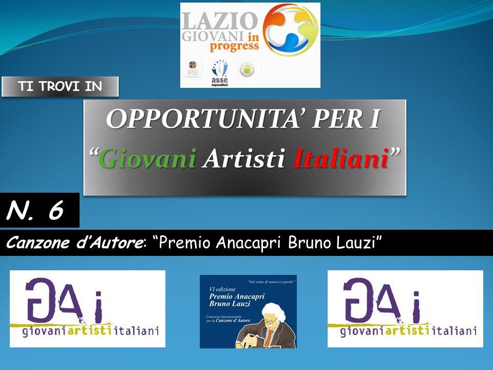 OPPORTUNITA PER I Giovani Artisti ItalianiGiovani Artisti Italiani OPPORTUNITA PER I Giovani Artisti ItalianiGiovani Artisti Italiani Canzone dAutore: Premio Anacapri Bruno Lauzi N.