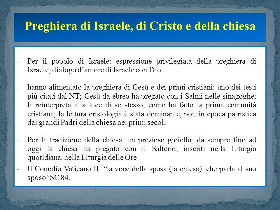 - Per il popolo di Israele: espressione privilegiata della preghiera di Israele; dialogo damore di Israele con Dio - hanno alimentato la preghiera di