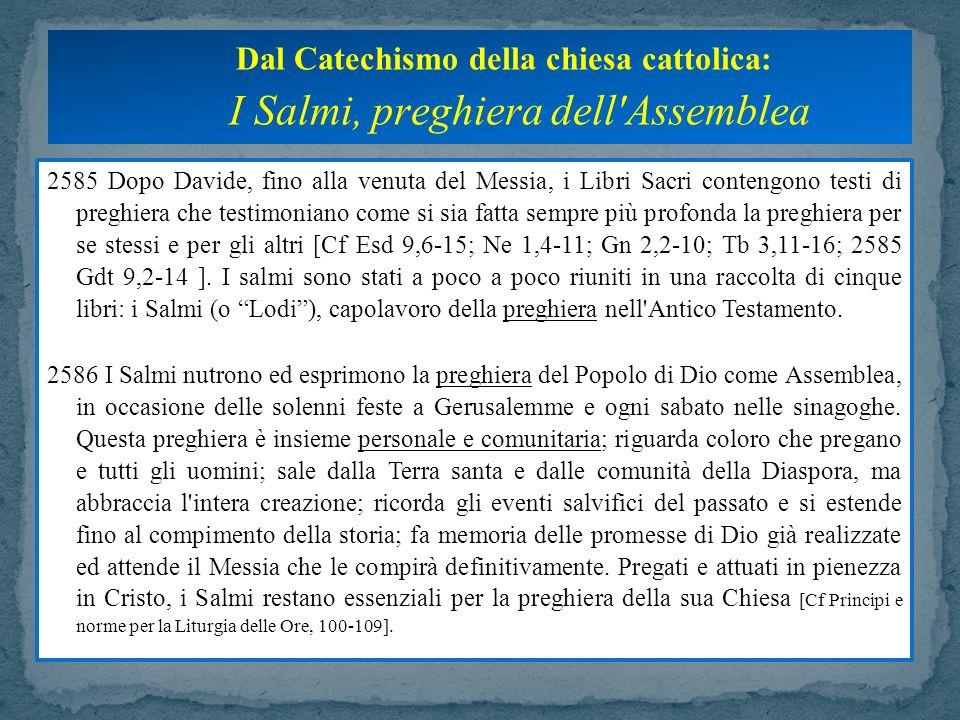 2585 Dopo Davide, fino alla venuta del Messia, i Libri Sacri contengono testi di preghiera che testimoniano come si sia fatta sempre più profonda la p