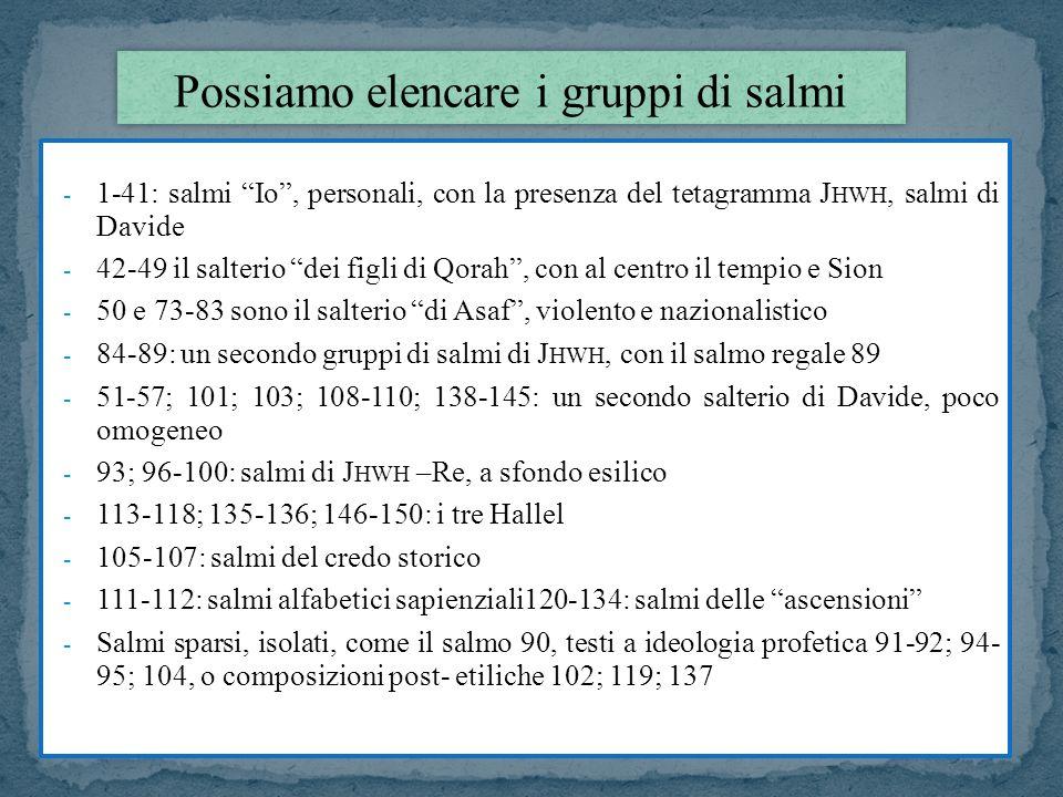 - 1-41: salmi Io, personali, con la presenza del tetagramma J HWH, salmi di Davide - 42-49 il salterio dei figli di Qorah, con al centro il tempio e S