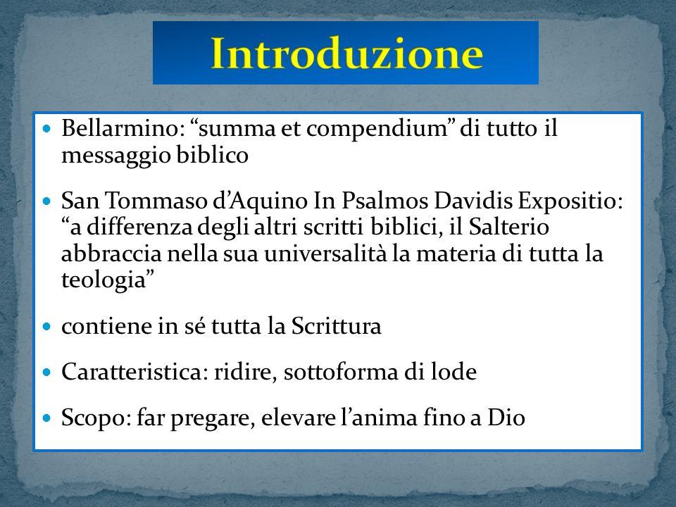 Bellarmino: summa et compendium di tutto il messaggio biblico San Tommaso dAquino In Psalmos Davidis Expositio: a differenza degli altri scritti bibli