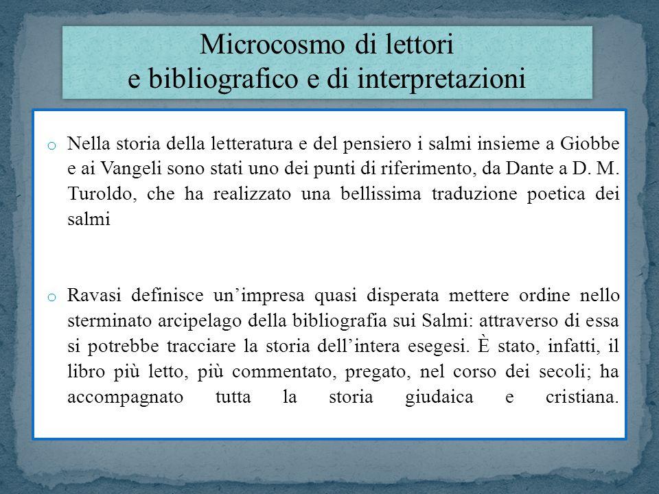o Nella storia della letteratura e del pensiero i salmi insieme a Giobbe e ai Vangeli sono stati uno dei punti di riferimento, da Dante a D. M. Turold