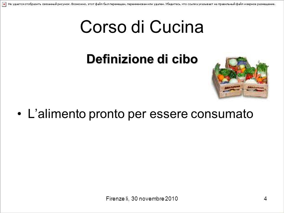 Firenze li, 30 novembre 20104 Corso di Cucina Definizione di cibo Lalimento pronto per essere consumato