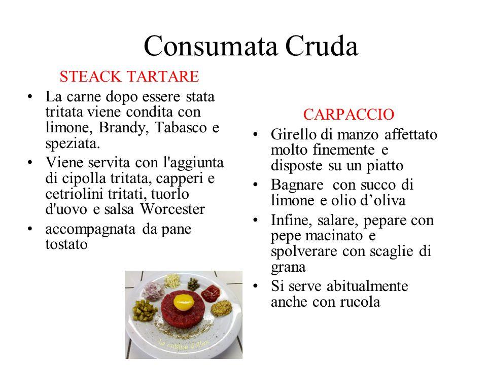 Consumata Cruda STEACK TARTARE La carne dopo essere stata tritata viene condita con limone, Brandy, Tabasco e speziata. Viene servita con l'aggiunta d