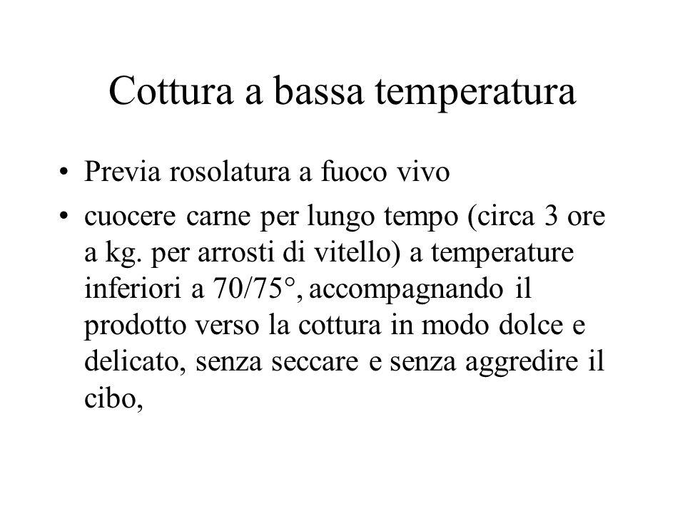 Cottura a bassa temperatura Previa rosolatura a fuoco vivo cuocere carne per lungo tempo (circa 3 ore a kg. per arrosti di vitello) a temperature infe