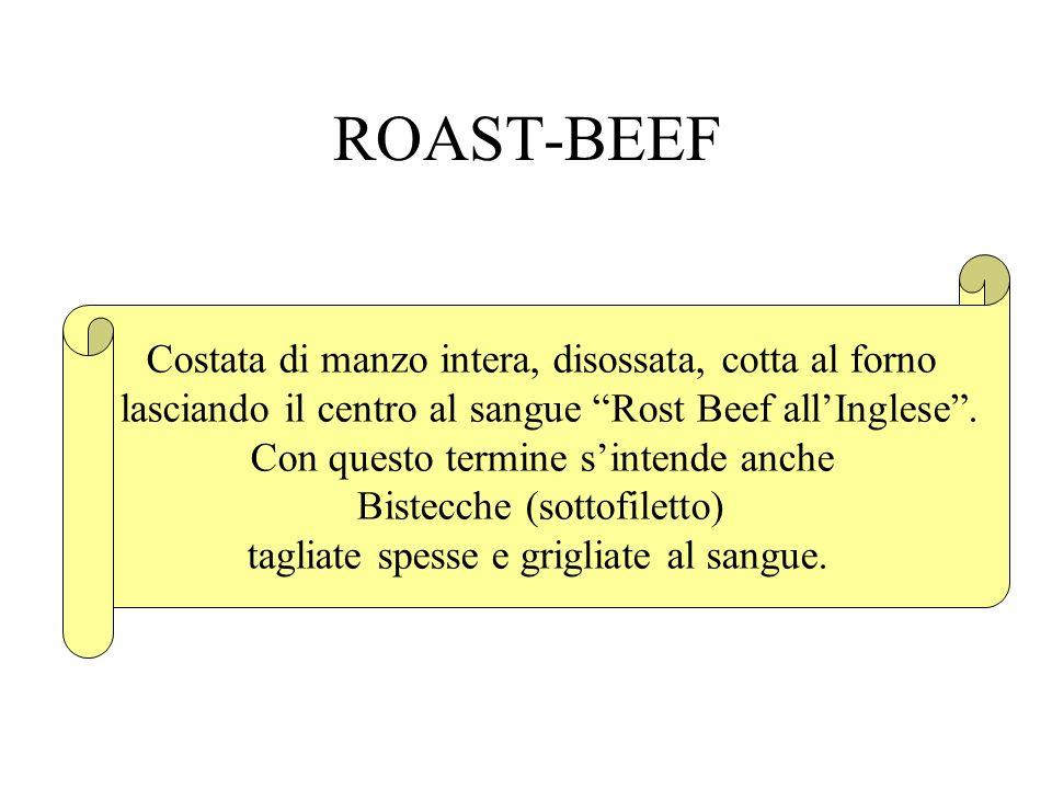 ROAST-BEEF Costata di manzo intera, disossata, cotta al forno lasciando il centro al sangue Rost Beef allInglese. Con questo termine sintende anche Bi