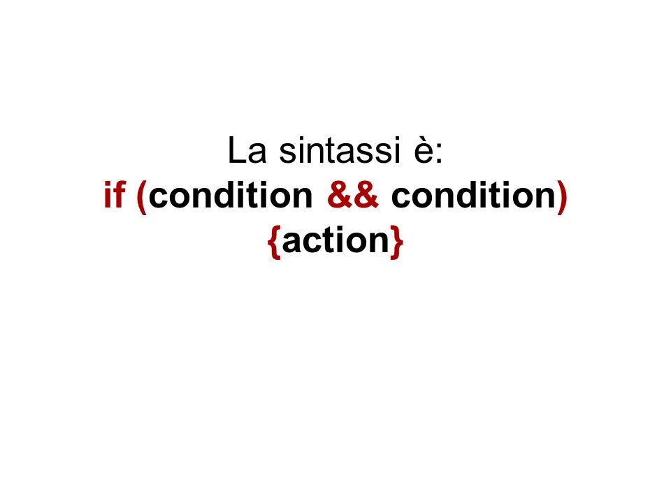 La sintassi è: if (condition && condition) {action}