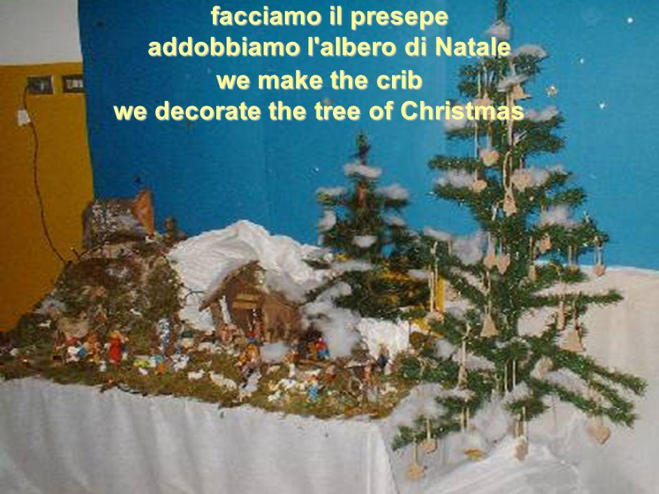 facciamo il presepe addobbiamo l albero di Natale facciamo il presepe addobbiamo l albero di Natale we make the crib we decorate the tree of Christmas we make the crib we decorate the tree of Christmas