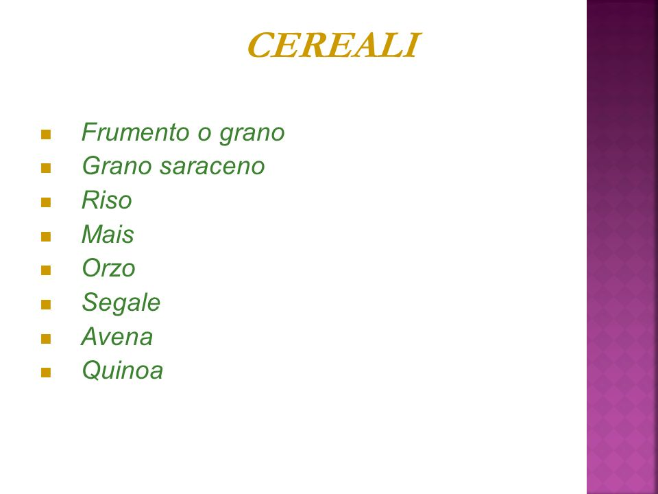 CEREALI Frumento o grano Grano saraceno Riso Mais Orzo Segale Avena Quinoa