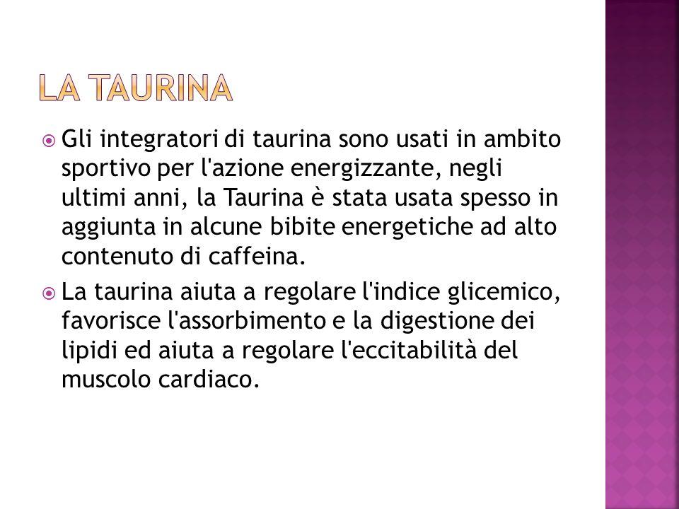 Gli integratori di taurina sono usati in ambito sportivo per l'azione energizzante, negli ultimi anni, la Taurina è stata usata spesso in aggiunta in