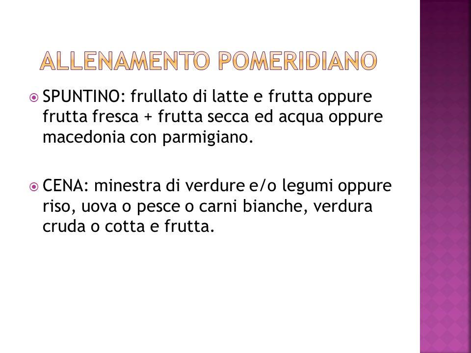 SPUNTINO: frullato di latte e frutta oppure frutta fresca + frutta secca ed acqua oppure macedonia con parmigiano. CENA: minestra di verdure e/o legum