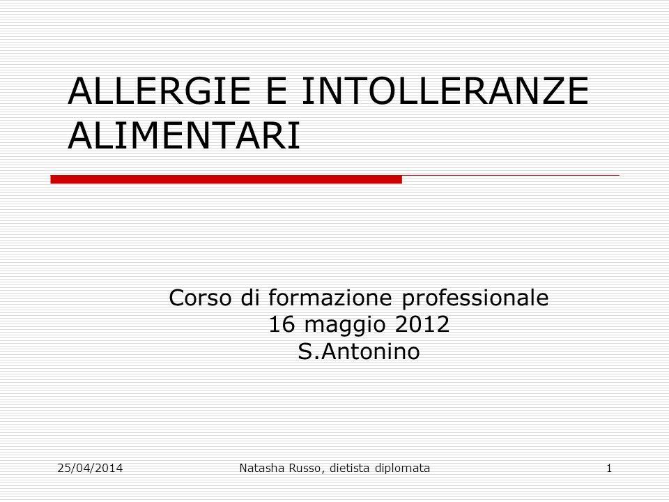 25/04/2014Natasha Russo, dietista diplomata1 ALLERGIE E INTOLLERANZE ALIMENTARI Corso di formazione professionale 16 maggio 2012 S.Antonino