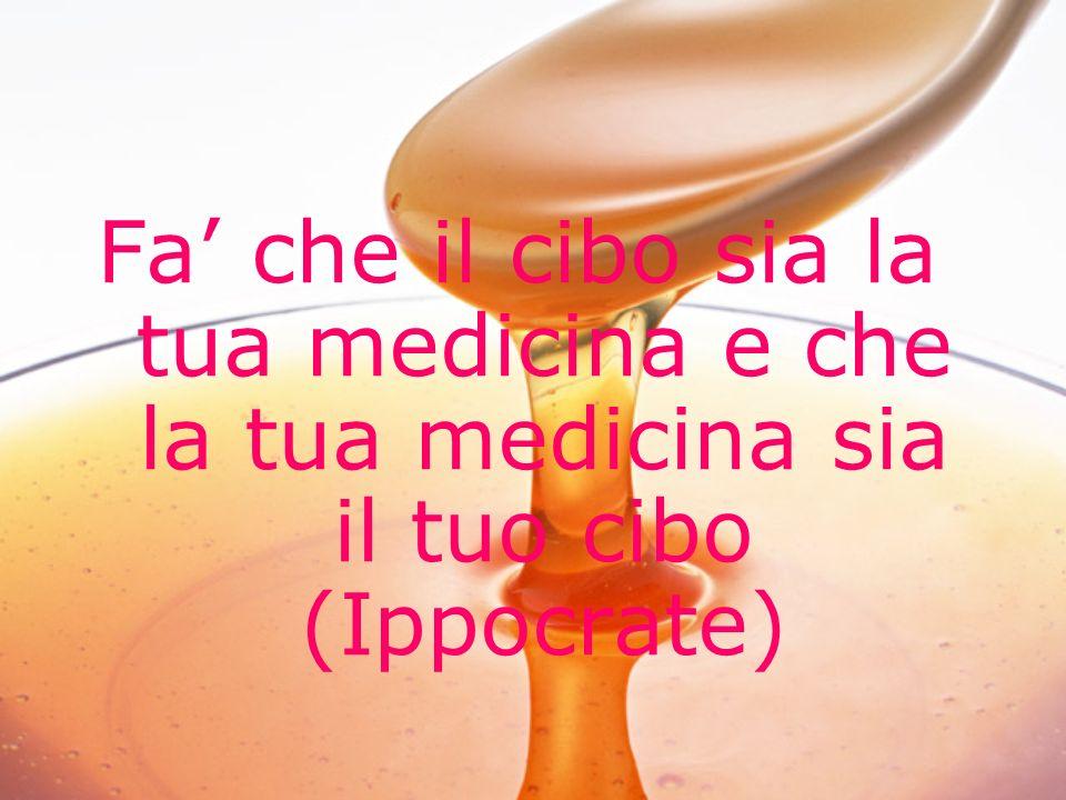 Fa che il cibo sia la tua medicina e che la tua medicina sia il tuo cibo (Ippocrate)