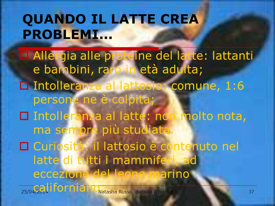 25/04/2014Natasha Russo, dietista diplomata37 QUANDO IL LATTE CREA PROBLEMI... Allergia alle proteine del latte: lattanti e bambini, raro in età adult