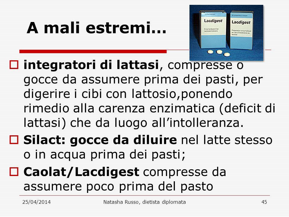 A mali estremi… integratori di lattasi, compresse o gocce da assumere prima dei pasti, per digerire i cibi con lattosio,ponendo rimedio alla carenza e