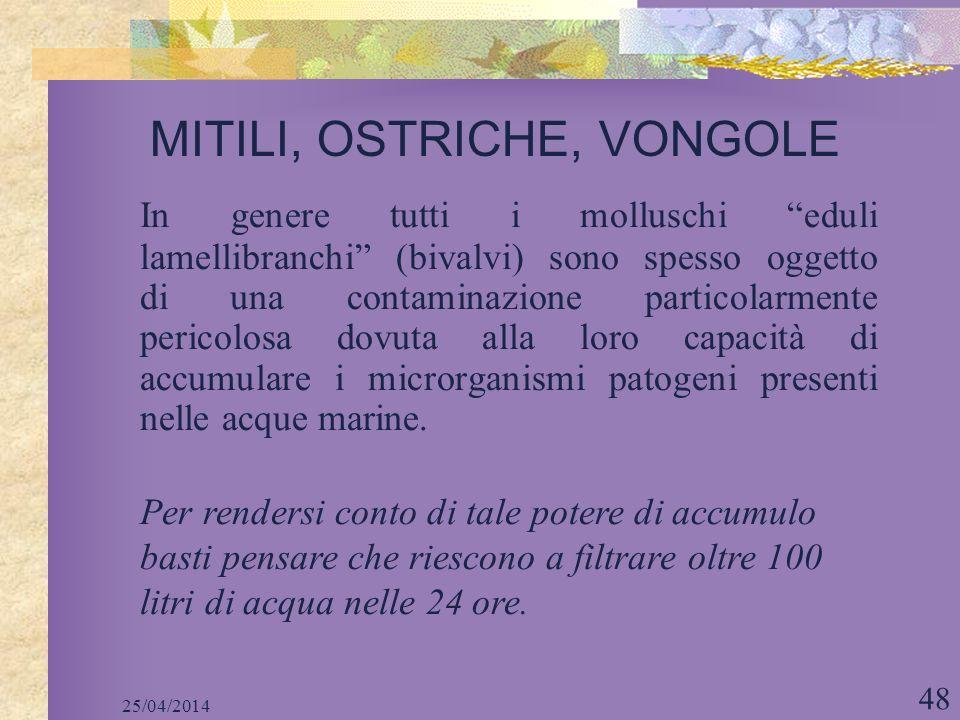 25/04/2014 48 MITILI, OSTRICHE, VONGOLE In genere tutti i molluschi eduli lamellibranchi (bivalvi) sono spesso oggetto di una contaminazione particola