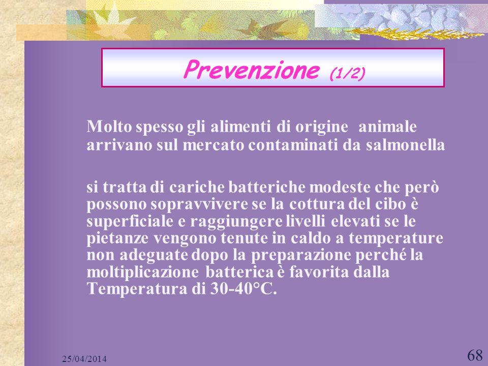25/04/2014 68 Molto spesso gli alimenti di origine animale arrivano sul mercato contaminati da salmonella si tratta di cariche batteriche modeste che