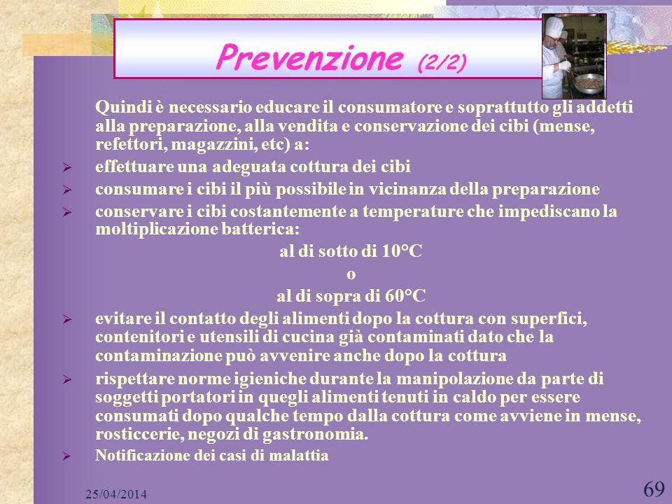 25/04/2014 69 Quindi è necessario educare il consumatore e soprattutto gli addetti alla preparazione, alla vendita e conservazione dei cibi (mense, re