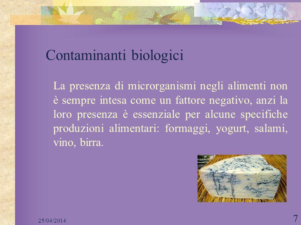 25/04/2014 7 Contaminanti biologici La presenza di microrganismi negli alimenti non è sempre intesa come un fattore negativo, anzi la loro presenza è