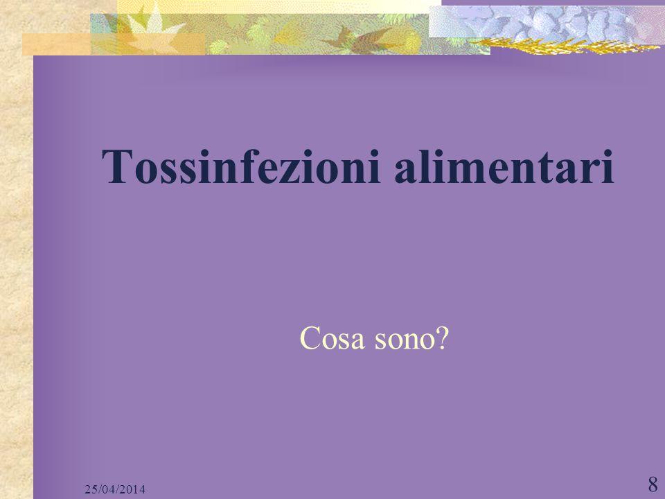 25/04/2014 8 Tossinfezioni alimentari Cosa sono?