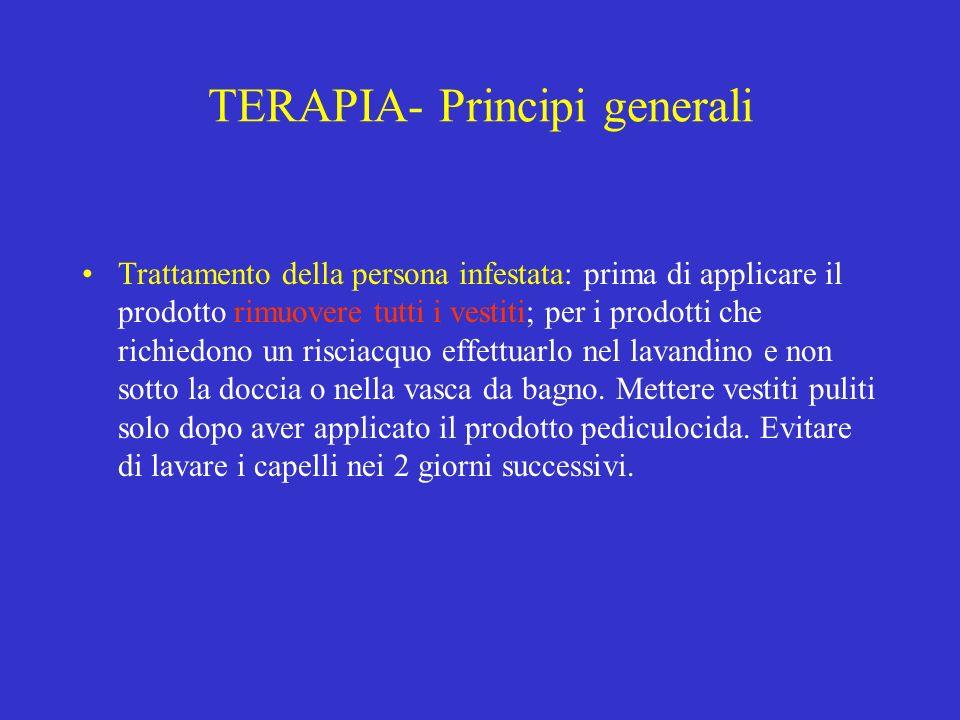TERAPIA- Principi generali Trattamento della persona infestata: prima di applicare il prodotto rimuovere tutti i vestiti; per i prodotti che richiedon