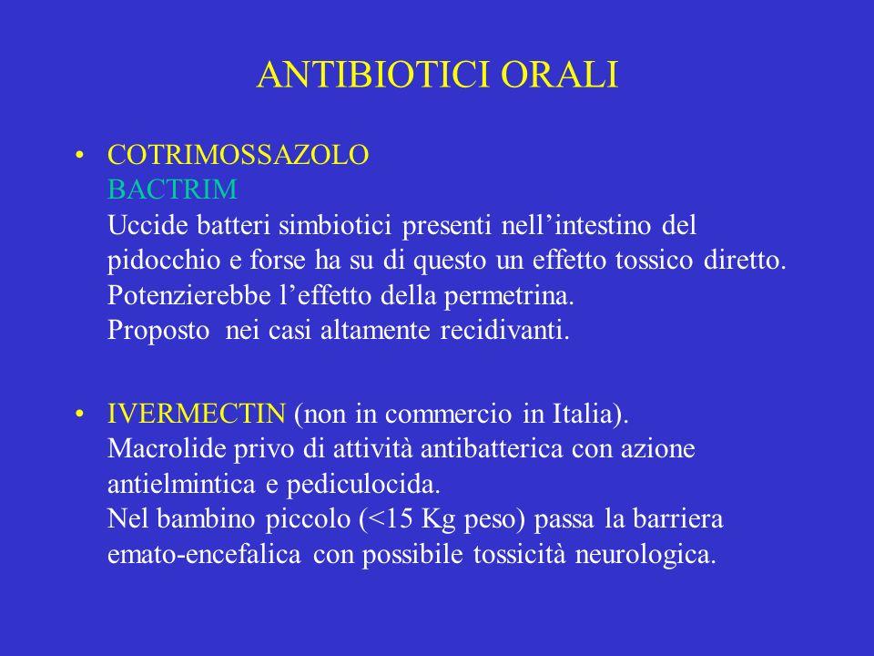 ANTIBIOTICI ORALI COTRIMOSSAZOLO BACTRIM Uccide batteri simbiotici presenti nellintestino del pidocchio e forse ha su di questo un effetto tossico dir