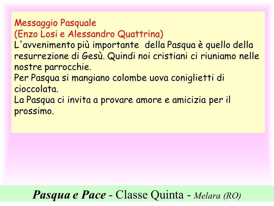 Pasqua e Pace - Classe Quinta - Melara (RO) Messaggio Pasquale (Enzo Losi e Alessandro Quattrina) L'avvenimento più importante della Pasqua è quello d