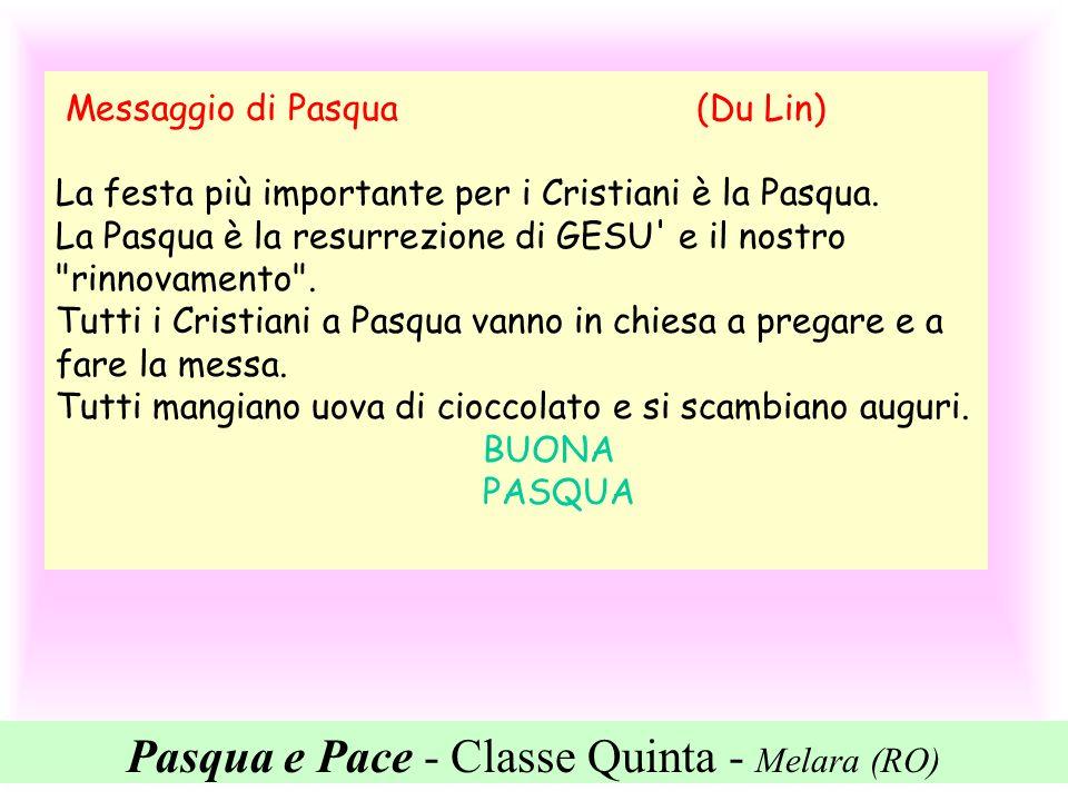 Pasqua e Pace - Classe Quinta - Melara (RO) LA PACE (Marco Castaldelli) PER PORTARE LA PACE NEL MONDO, SECONDO ME, NON DEVE ESSERCI L ODIO CHE SI CREA CON LA DROGA, CON GLI ATTENTATI E NATURALMENTE E SOPRATTUTTO CON LA GUERRA.