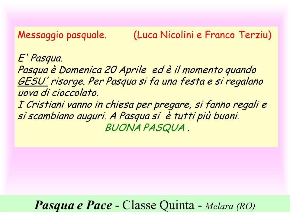Pasqua e Pace - Classe Quinta - Melara (RO) Messaggio pasquale. (Luca Nicolini e Franco Terziu) E' Pasqua. Pasqua è Domenica 20 Aprile ed è il momento
