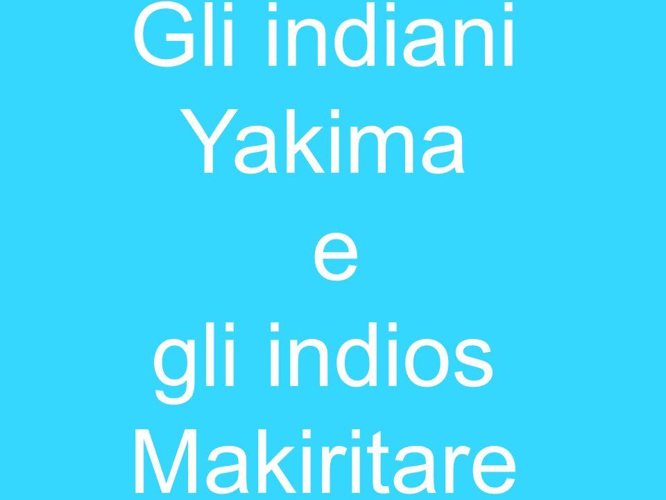 Gli indiani Yakima e gli indios Makiritare