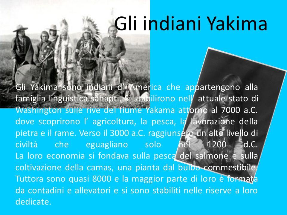 Gli indiani Yakima Gli Yakima sono indiani d America che appartengono alla famiglia linguistica sahapti.