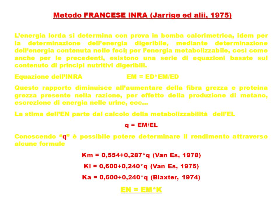Metodo FRANCESE INRA (Jarrige ed alii, 1975) Lenergia lorda si determina con prova in bomba calorimetrica, idem per la determinazione dellenergia dige
