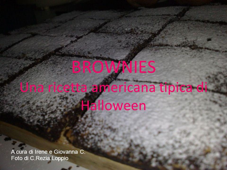 BROWNIES Una ricetta americana tipica di Halloween A cura di Irene e Giovanna C.