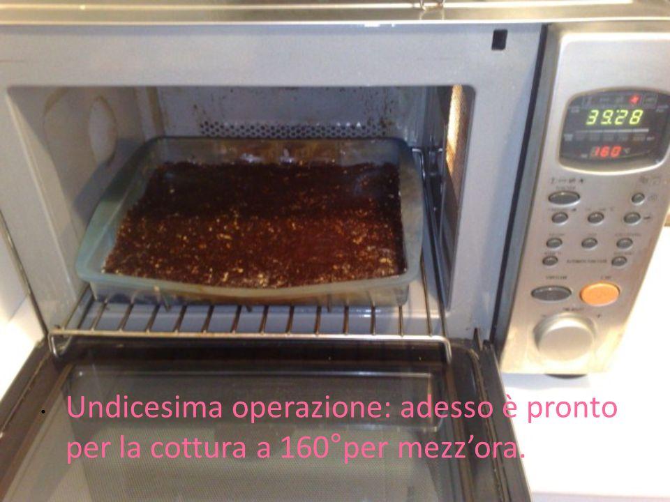 Undicesima operazione: adesso è pronto per la cottura a 160°per mezzora.