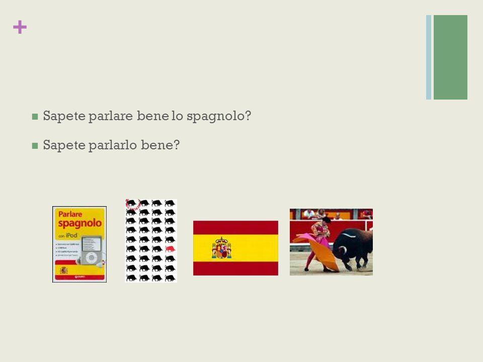 + Sapete parlare bene lo spagnolo Sapete parlarlo bene