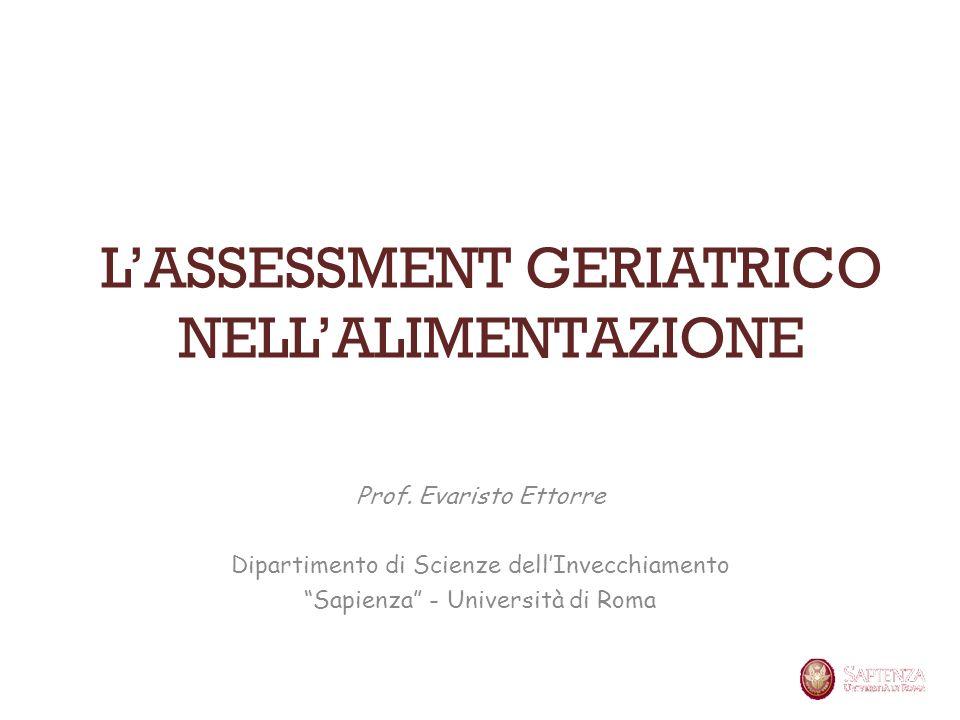 LASSESSMENT GERIATRICO NELLALIMENTAZIONE Prof. Evaristo Ettorre Dipartimento di Scienze dellInvecchiamento Sapienza - Università di Roma