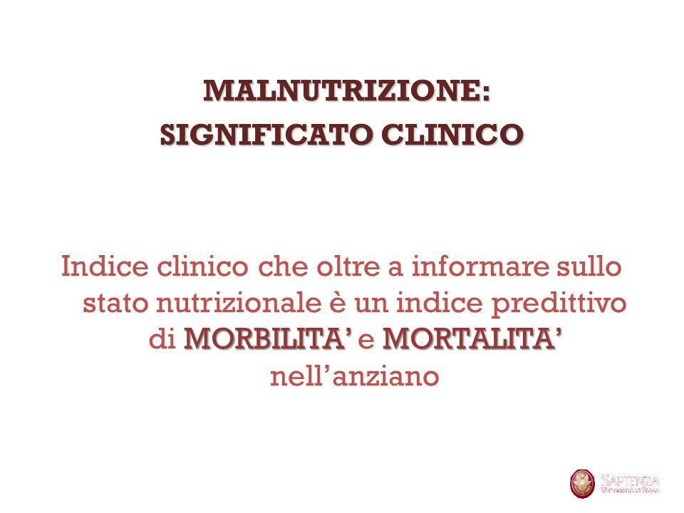 MALNUTRIZIONE: MALNUTRIZIONE: SIGNIFICATO CLINICO MORBILITAMORTALITA Indice clinico che oltre a informare sullo stato nutrizionale è un indice preditt