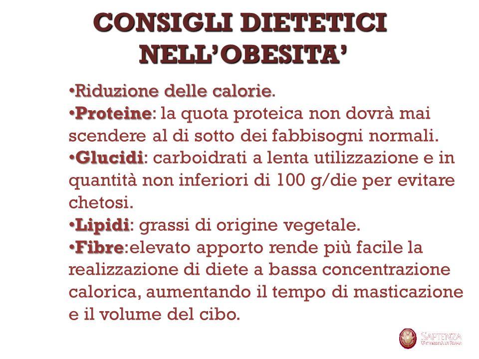 Riduzione delle calorie Riduzione delle calorie. Proteine Proteine: la quota proteica non dovrà mai scendere al di sotto dei fabbisogni normali. Gluci