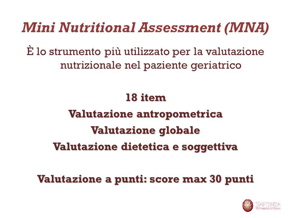 Mini Nutritional Assessment (MNA) È lo strumento più utilizzato per la valutazione nutrizionale nel paziente geriatrico 18 item Valutazione antropomet