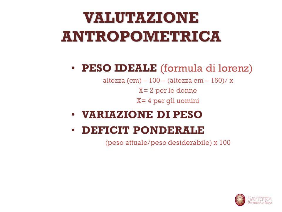VALUTAZIONE ANTROPOMETRICA PESO IDEALE (formula di lorenz) altezza (cm) – 100 – (altezza cm – 150)/ x X= 2 per le donne X= 4 per gli uomini VARIAZIONE