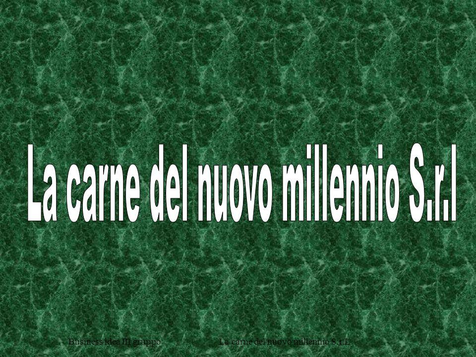 Business idea III gruppo La carne del nuovo millennio S.r.L FONTI DELLE INFORMAZIONI Allevatori avviati: Ass.