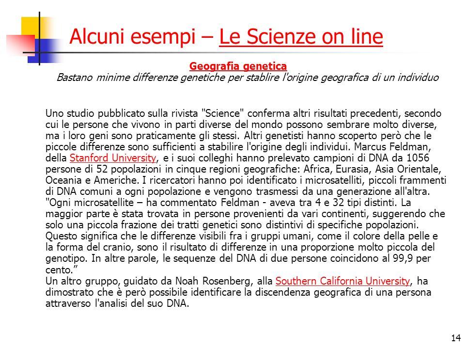 14 Alcuni esempi – Le Scienze on lineLe Scienze on line Geografia genetica Geografia genetica Bastano minime differenze genetiche per stablire l'origi