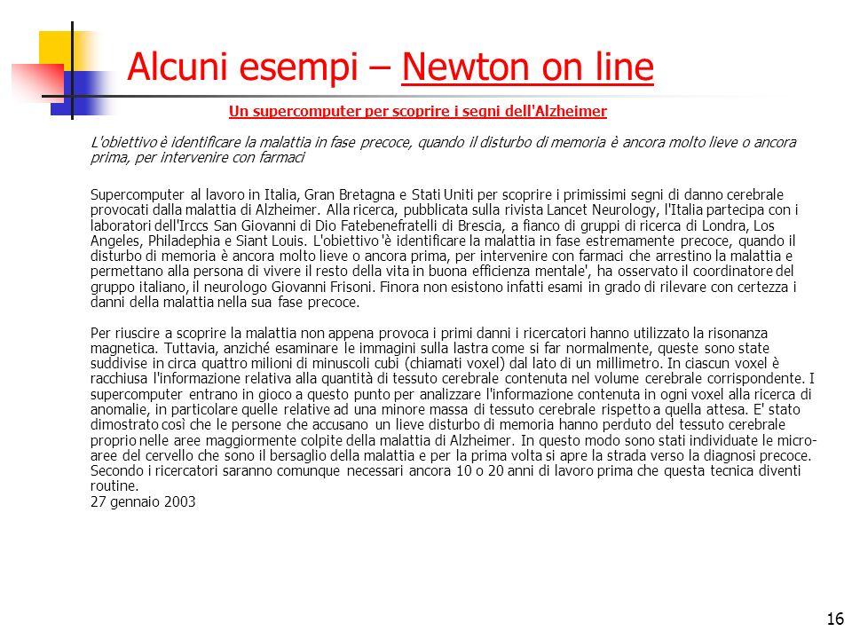 16 Alcuni esempi – Newton on lineNewton on line Un supercomputer per scoprire i segni dell'Alzheimer Un supercomputer per scoprire i segni dell'Alzhei