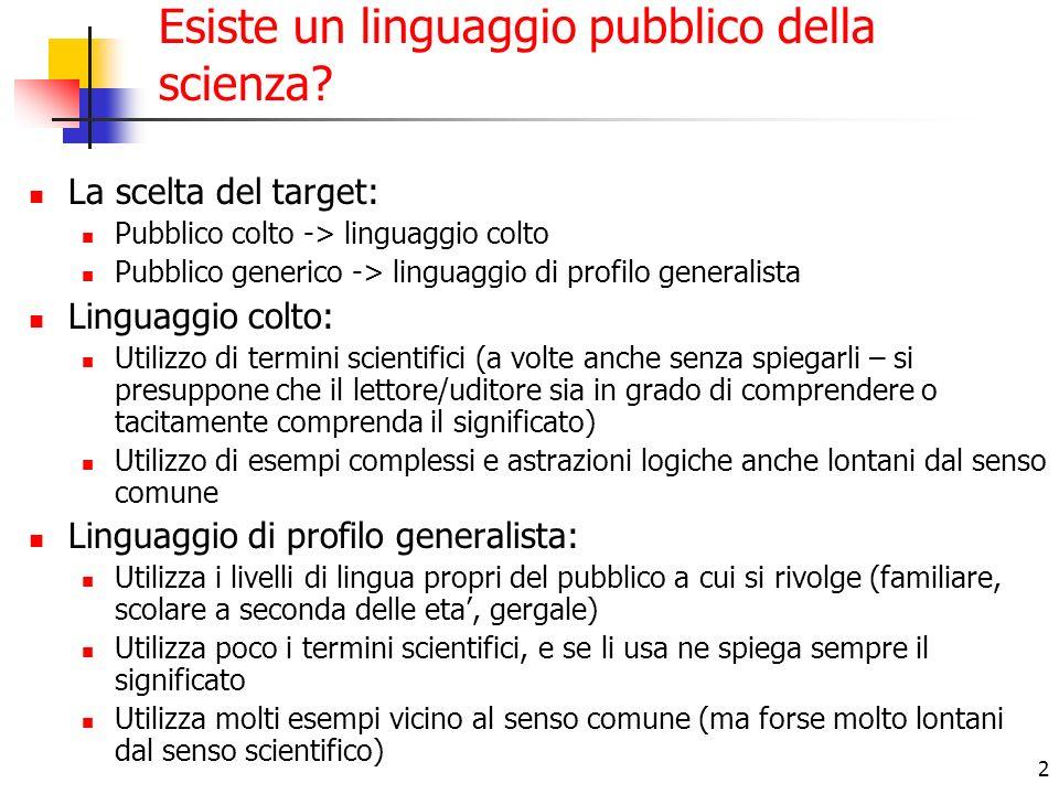 2 Esiste un linguaggio pubblico della scienza? La scelta del target: Pubblico colto -> linguaggio colto Pubblico generico -> linguaggio di profilo gen