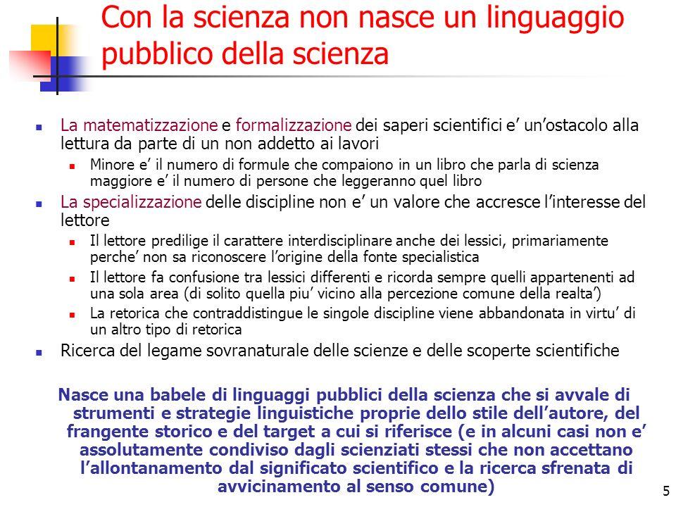5 Con la scienza non nasce un linguaggio pubblico della scienza La matematizzazione e formalizzazione dei saperi scientifici e unostacolo alla lettura