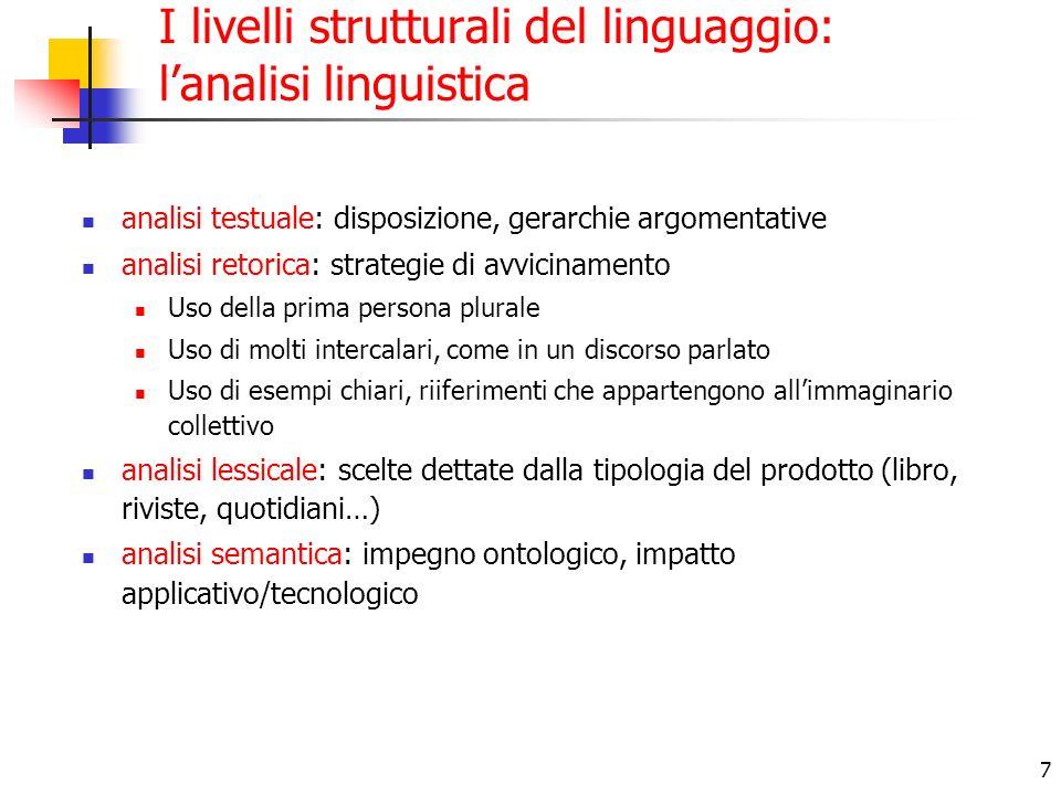 7 I livelli strutturali del linguaggio: lanalisi linguistica analisi testuale: disposizione, gerarchie argomentative analisi retorica: strategie di av