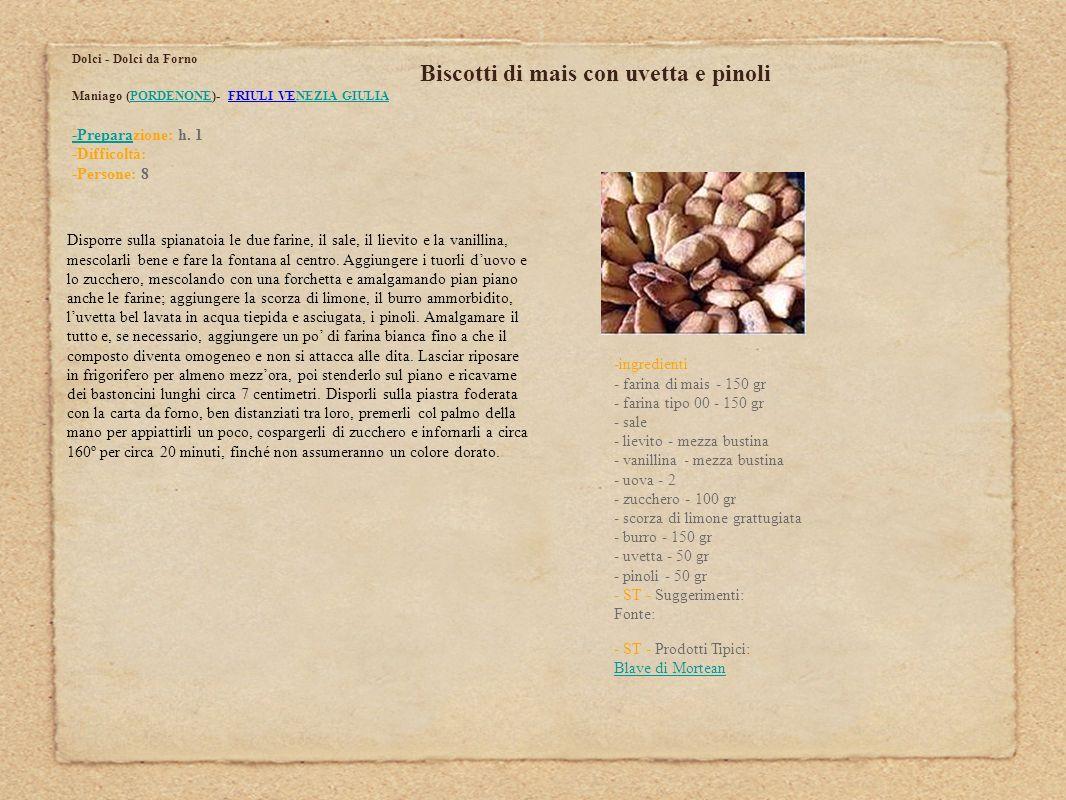 Biscotti di mais con uvetta e pinoli Dolci - Dolci da Forno Maniago (PORDENONE)- FRIULI VENEZIA GIULIAPORDENONENEZIA GIULIA -Prepara-Preparazione: h.