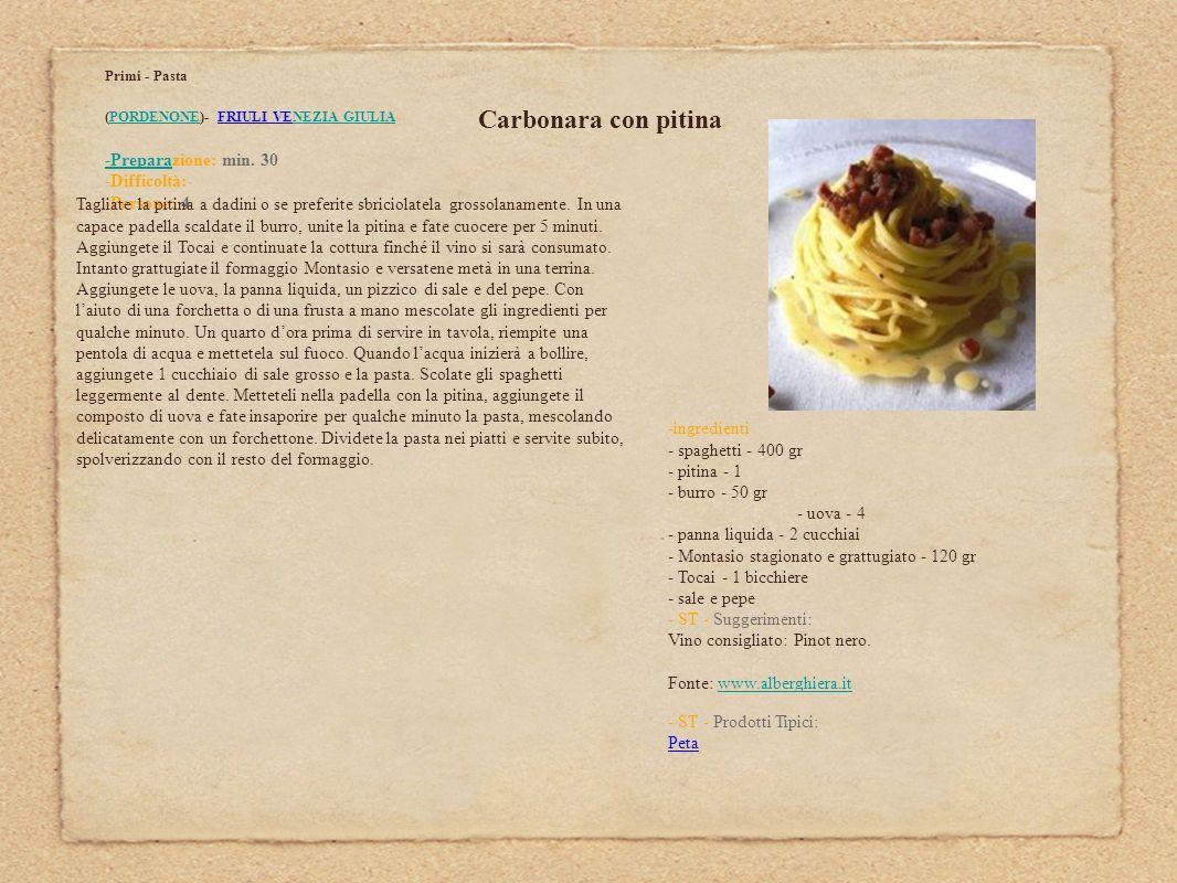 Carbonara con pitina Primi - Pasta (PORDENONE)- FRIULI VENEZIA GIULIAPORDENONENEZIA GIULIA -Prepara-Preparazione: min. 30 -Difficoltà: -Persone: 4 Tag