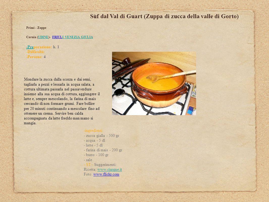 Sùf dal Val di Guart (Zuppa di zucca della valle di Gorto) Primi - Zuppe Carnia (UDINE)- FRIULI VENEZIA GIULIAUDINEI VENEZIA GIULIA -Pre-Preparazione: