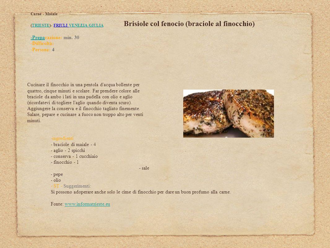 Brisiole col fenocio (braciole al finocchio) Carne - Maiale (TRIESTE)- FRIULI VENEZIA GIULIATRIESTEVENEZIA GIULIA -Prepa-Preparazione: min. 30 -Diffic